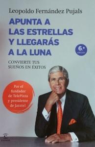 Apunta a las estrellas y llegarás a la luna  Leopoldo Fernández Pujals  Espasa Libros. Barcelona 2014